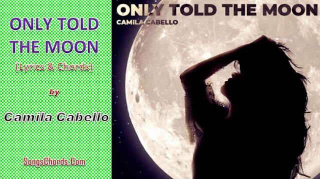 Only Told The Moon Chords and Lyrics by Camila Cabello