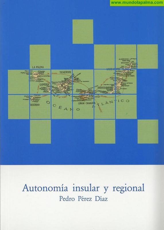Presentan un libro que recoge ensayos, ponencias y artículos periodísticos de Pedro Pérez Díaz sobre la autonomía insular y regional