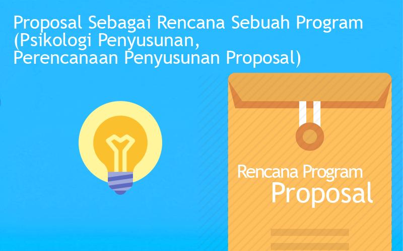 Proposal Sebagai Rencana Sebuah Program (Psikologi Penyusunan, Perencanaan Penyusunan Proposal)