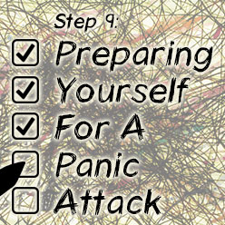 How to Overcome Panic Attacks in 10 Steps, Step 9: Preparing Yourself For A Panic Attack