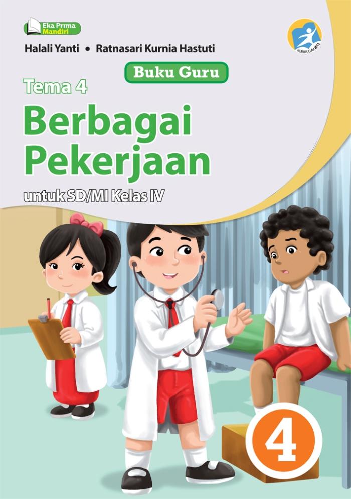 Buku Guru Tema 4 Berbagai Pekerjaan untuk SD/MI Kelas IV Kurikulum 2013