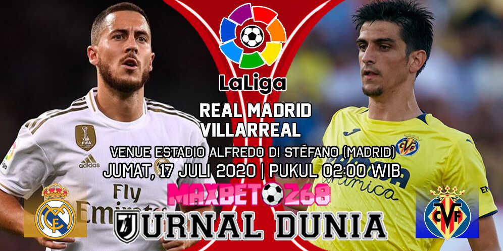 Prediksi Real Madrid vs Villarreal 17 Juli 2020 Pukul 02:00 WIB