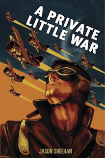 Interview with Jason Sheehan, author of A Private Little War - July 9, 2013