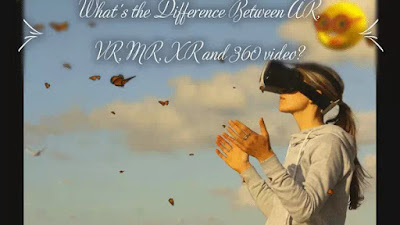 What's the Difference Between AR, VR, MR, XR and 360 video?