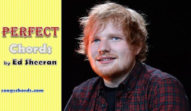 Ed Sheeran Perfect Lyrics and Chords