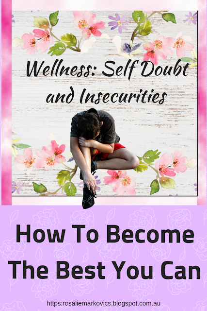Wellness:Self-doubt and Insecurities. How To Become the Best You Can