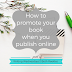 Writing Wednesdays: How to promote your book when you publish online