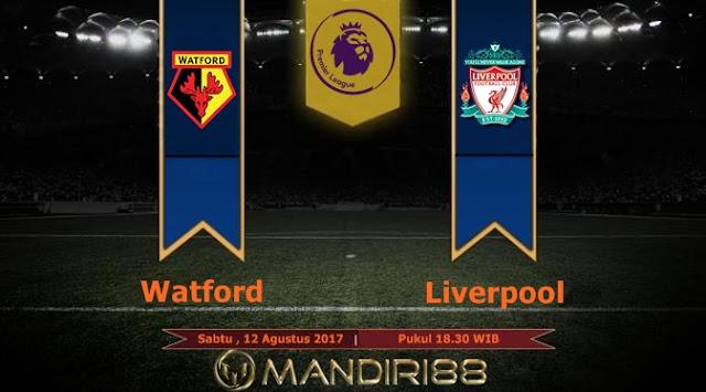 Prediksi Bola : Watford Vs Liverpool , Sabtu 12 Agustus 2017 Pukul 18.30 WIB