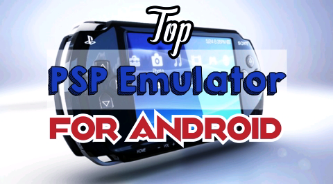 Top 7 best PSP emulator for android devices
