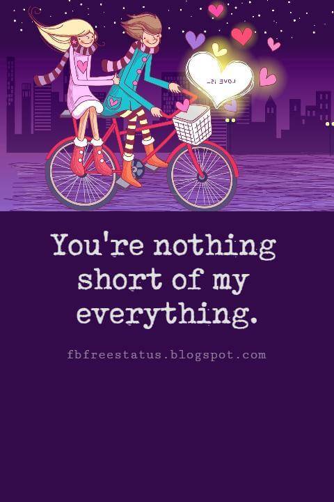 Valentines Day Quotes, You're nothing short of my everything. - Ralph Block