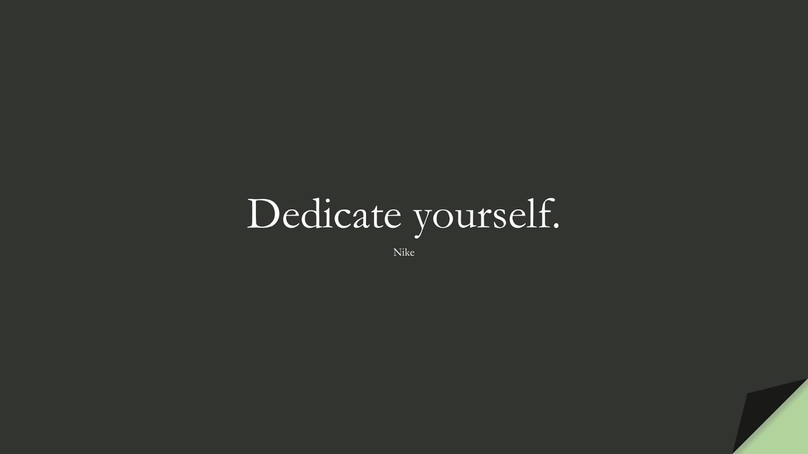 Dedicate yourself. (Nike);  #HardWorkQuotes