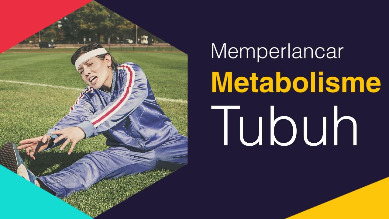 Cara memperlancar metabolisme tubuh