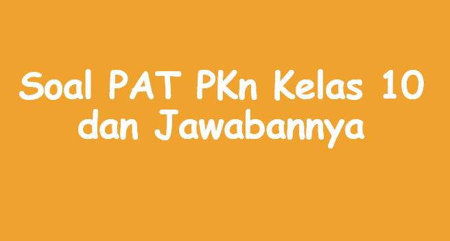 Soal PAT PKn Kelas 10 dan Jawabannya - perpuskampus.com