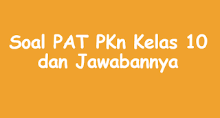 Soal PAT PKn Kelas 10 dan Jawabannya