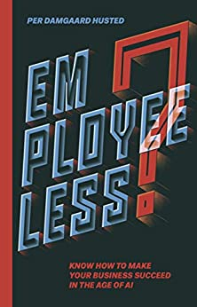 Employeeless?: Know how to make your business succeed in the Age of AI by Per Damgaard Husted