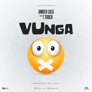 AUDIO|Amber Lulu Ft. Mr T Touch -Vunga|[official mp3 audio]