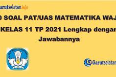 Soal PAT / UAS Matematika (Wajib) Kelas 11 Tahun 2021 (Lengkap dengan Jawabannya)
