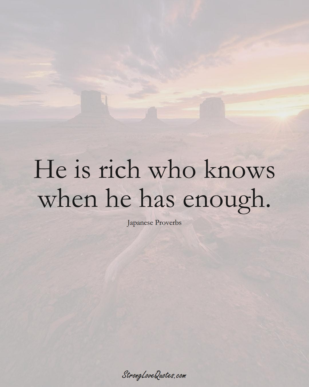 He is rich who knows when he has enough. (Japanese Sayings);  #AsianSayings