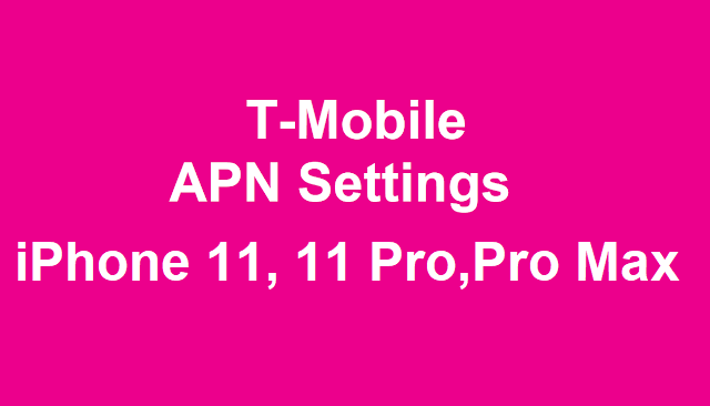 Apple iPhone 11, iPhone 11 Pro, and iPhone 11 Pro Max T-Mobile APN Settings, T-MobileManual APN Settings, 5G Network Settings, VoLTE Settings For iPhone 11, iPhone 11 Pro, and iPhone 11 Pro Max