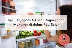 Tips Penjagaan & Cara Penyimpanan Makanan di dalam Peti Sejuk