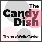 Theresa Wells-Taylor The Candy Dish