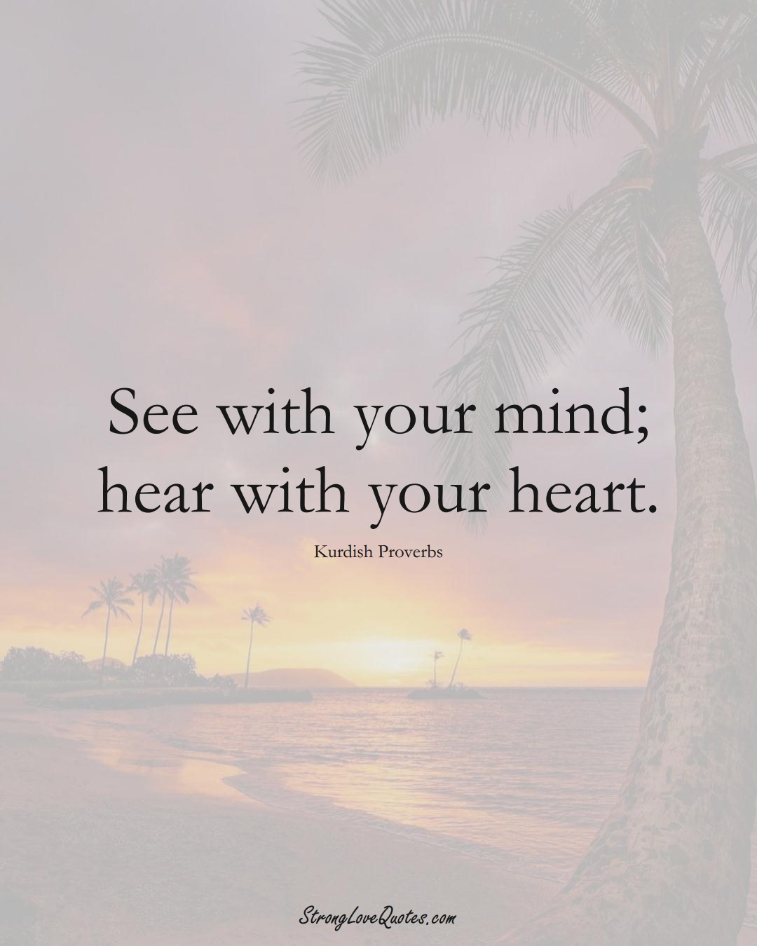 See with your mind; hear with your heart. (Kurdish Sayings);  #aVarietyofCulturesSayings