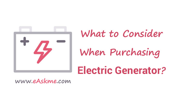 What Should You Consider When Purchasing an Electric Generator?: eAskme