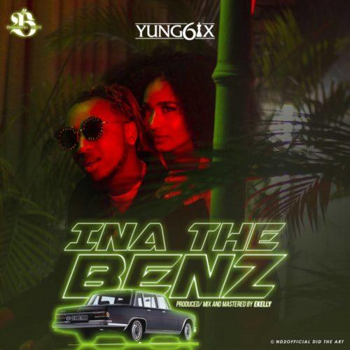 """[Song] Yung6ix – """"Ina The Benz"""" - mp3made.com.ng"""