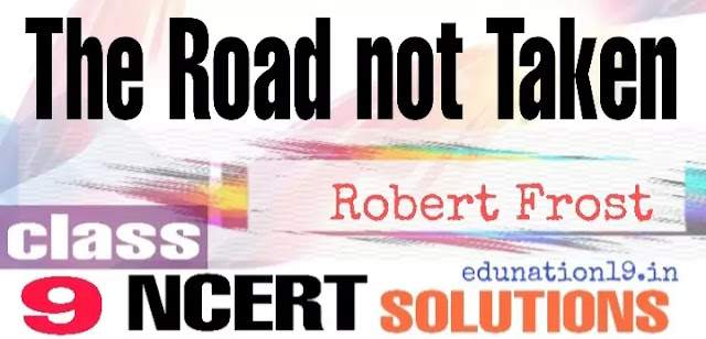 The Road not taken class 9 questions answers