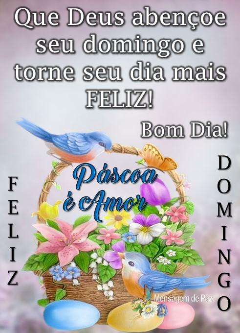 Que Deus abençoe  seu domingo e torne   seu dia mais FELIZ!  Bom Dia!  Páscoa é amor.  Feliz Domingo!