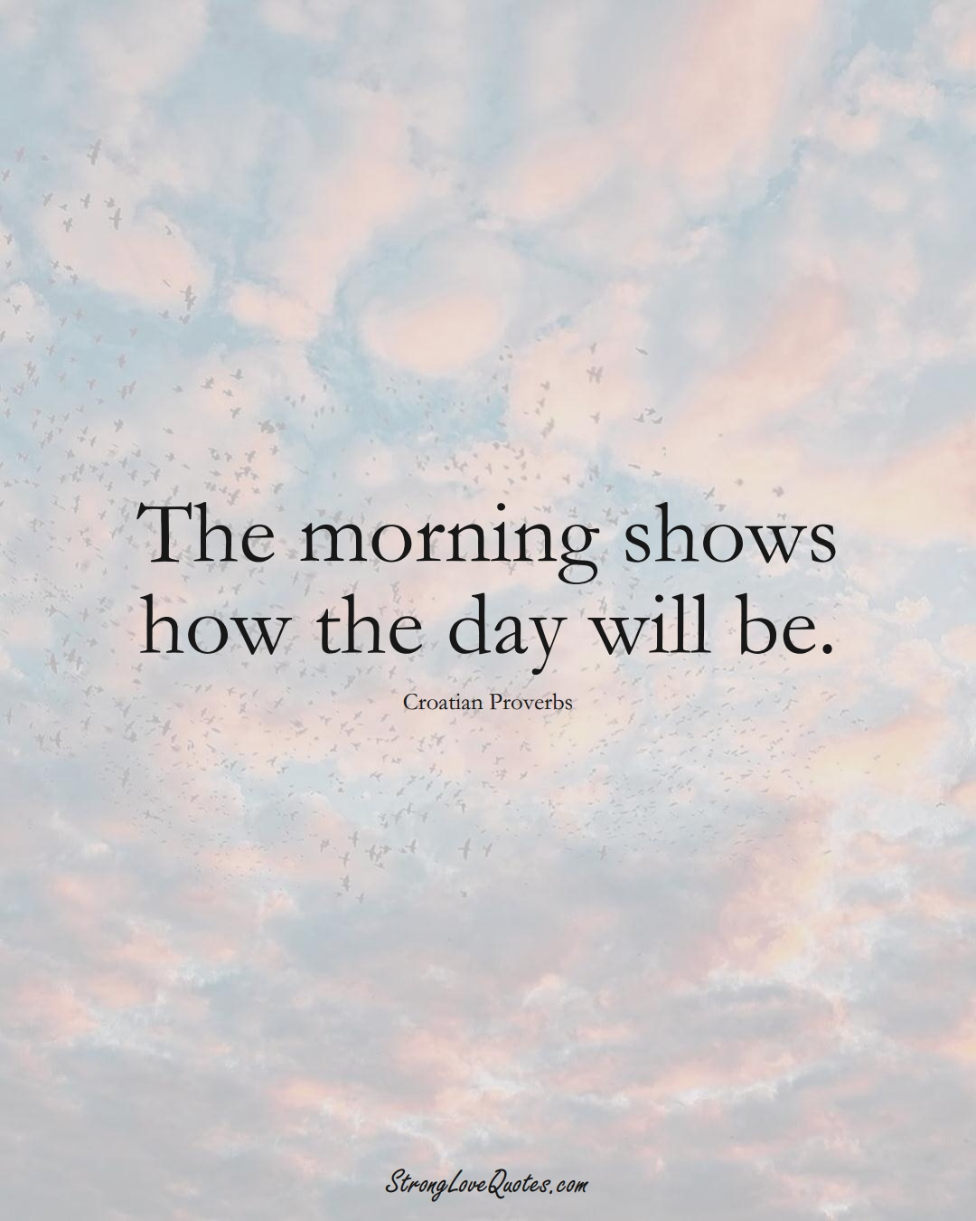 The morning shows how the day will be. (Croatian Sayings);  #EuropeanSayings