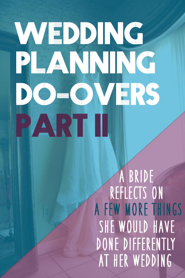 Wedding Planning Do-Overs: Part 2 | This is the continuation of the original post all about the things a real bride would do-over at her wedding. Want to make sure you've thought through EVERYTHING before the big day? Click through for some great tips from a bride who has already been through it!