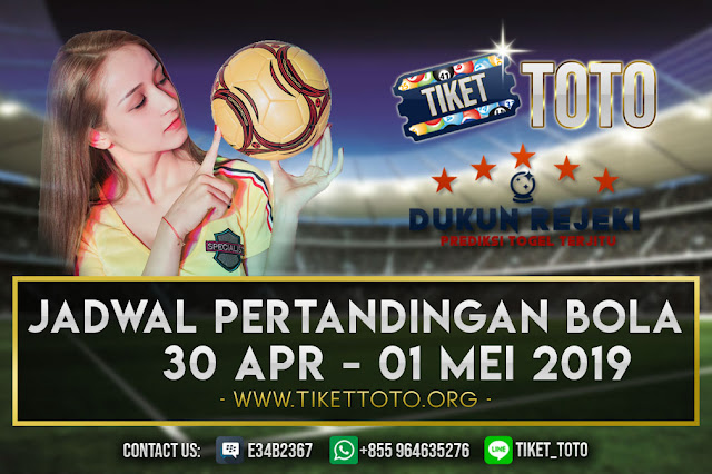 JADWAL PERTANDINGAN BOLA TANGGAL 30 APRIL – 01 MAY 2019 2019