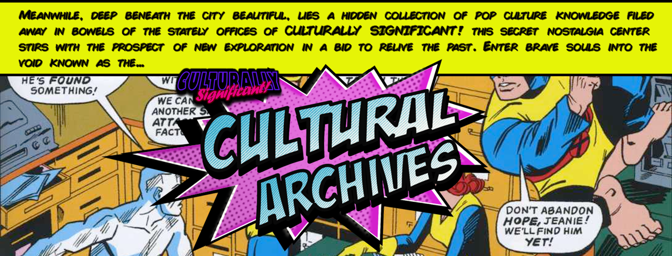 Culturally Significant Presents The Cultural Archives!
