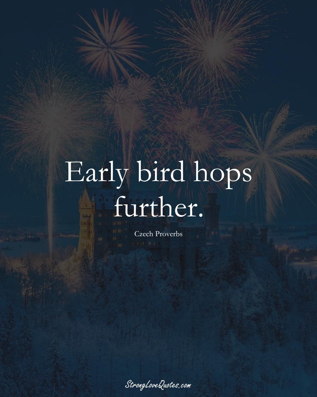 Early bird hops further. (Czech Sayings);  #EuropeanSayings