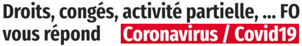 CORONAVIRUS : DROITS, CONGÉS, ACTIVITÉ PARTIELLE, ... FO VOUS RÉPOND