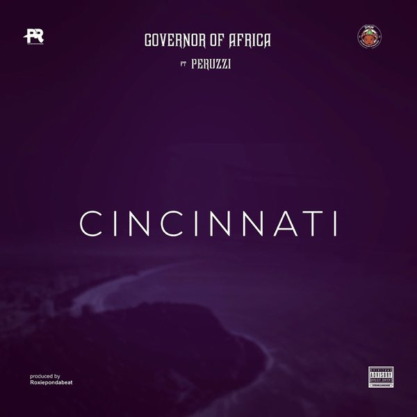Peruzzi ft. Governor of Africa – Cincinnati #Arewapublisize