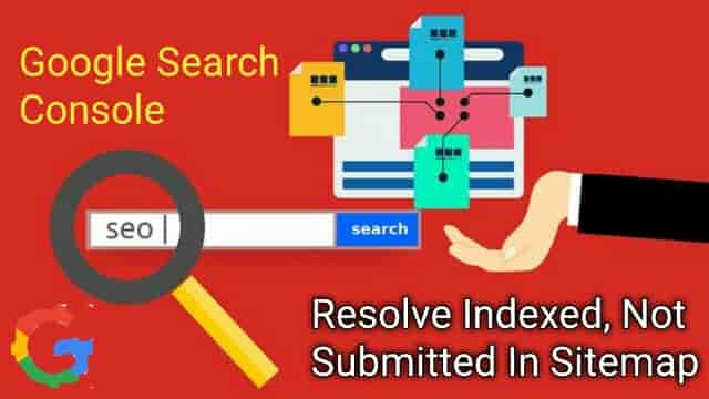 How to resolve Indexed, Not Submitted In Sitemap In google Search Console