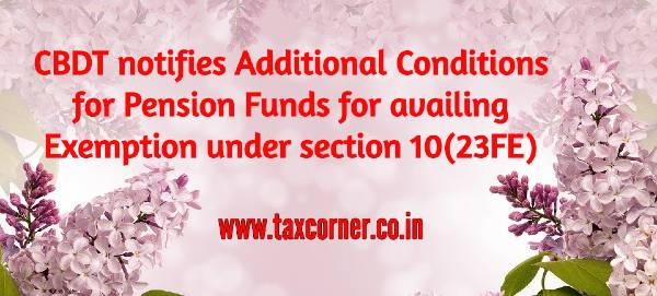 CBDT notifies Additional Conditions for Pension Funds for Exemption under section 10(23FE)