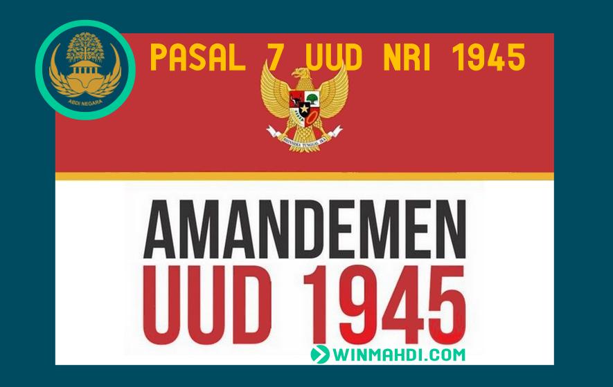 Alasan Amandemen Pasal 7 UUD 1945