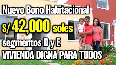 Bono habitacional de 42,000soles para familias de segmentos D y E
