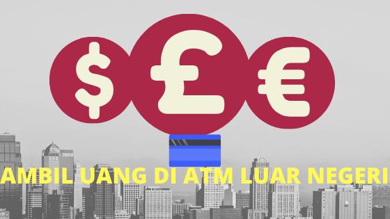 Cara ambil uang di atam luar negeri