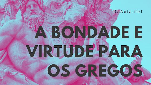 Filosofia: A bondade e virtude para os gregos