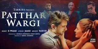 Patthar Wargi Lyrics - Ranvir | Hina Khan | B Praak