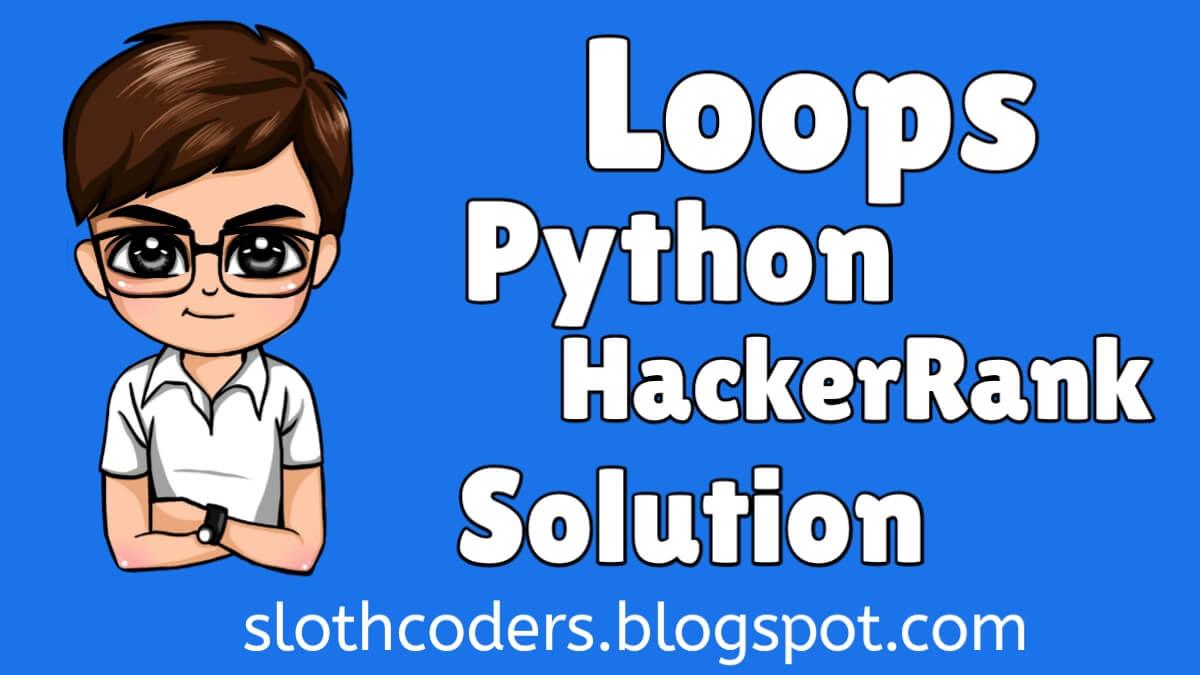 Python Loops - Hacker Rank Solution