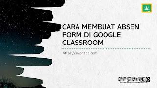 Cara Membuat Absen Form di Google Classroom