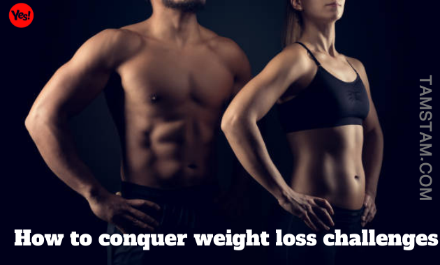 How to conquer weight loss challenges