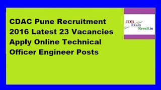CDAC Pune Recruitment 2016 Latest 23 Vacancies Apply Online Technical Officer Engineer Posts
