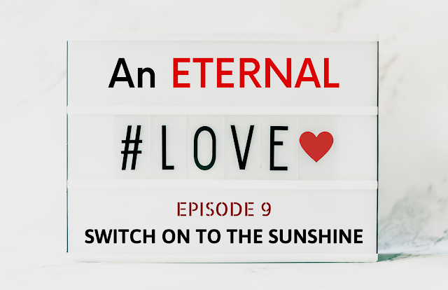 AN ETERNAL LOVE | Episode 9-SWITCH ON TO THE SUNSHINE