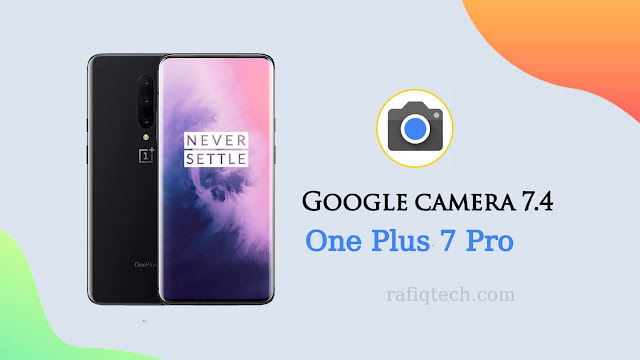 تحميل Google Camera 7.4 لهاتف OnePlus 7T Pro